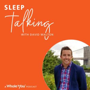 Sleep Talking with David Walton, A Whole You™ Podcast