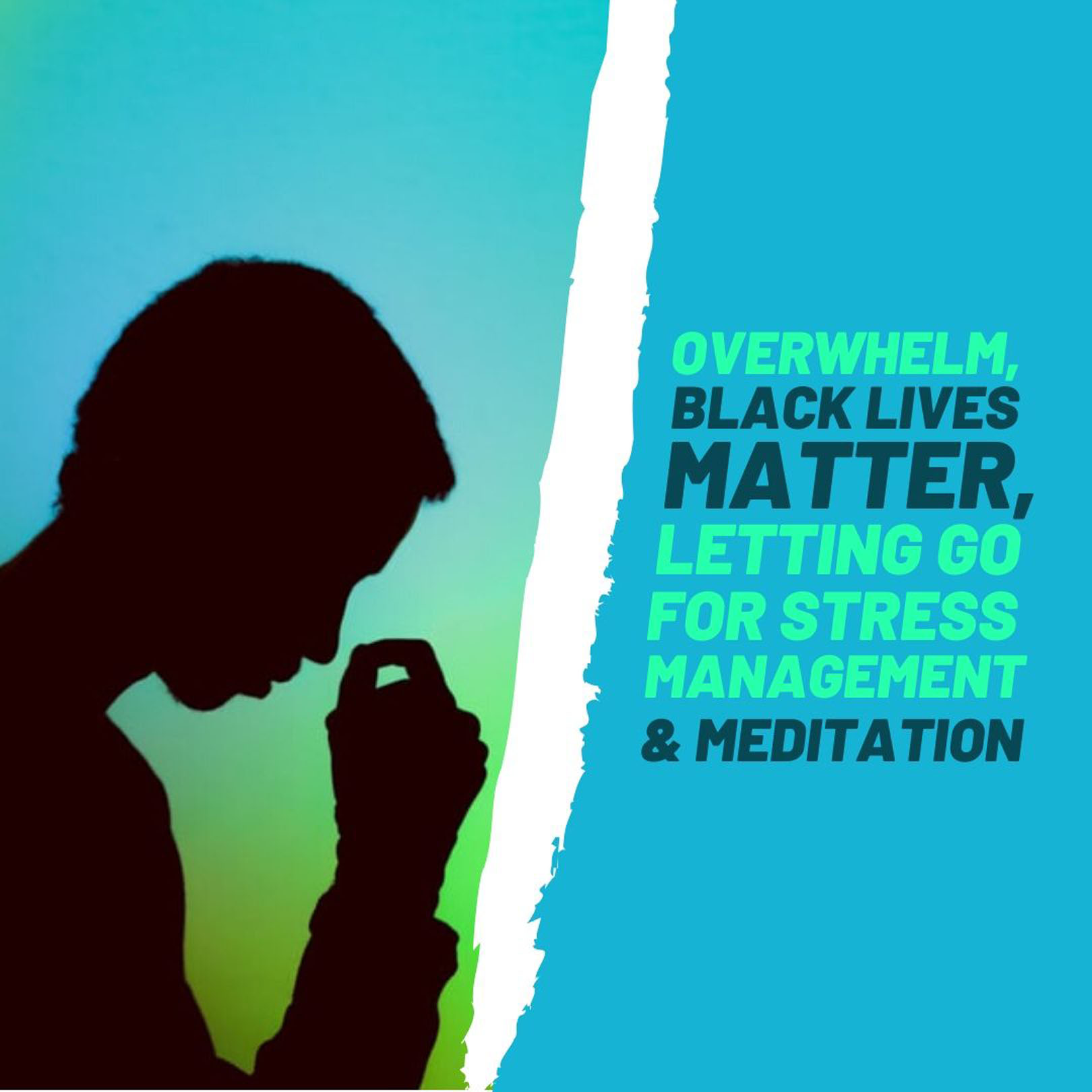 Overwhelm, Black Lives Matter, Letting Go for Stress Management, Meditation