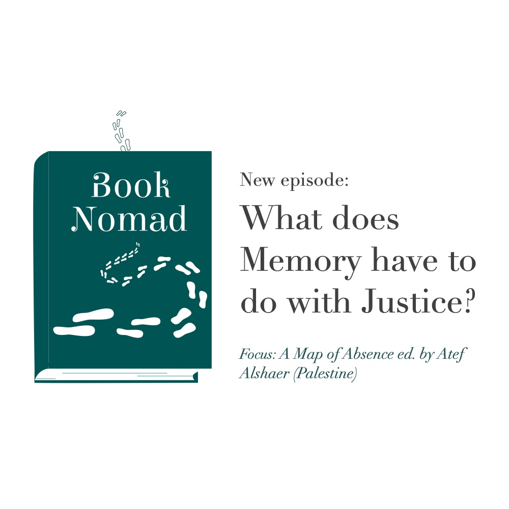 Ep. 43: What Does Memory have to do with Justice? (Focus: Palestine: A Map of Absence ed. by Atef Alshaer)