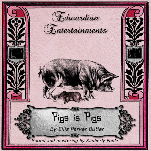 """Pigs is Pigs"" by Ellis Parker Butler (Edwardian Entertainments)"