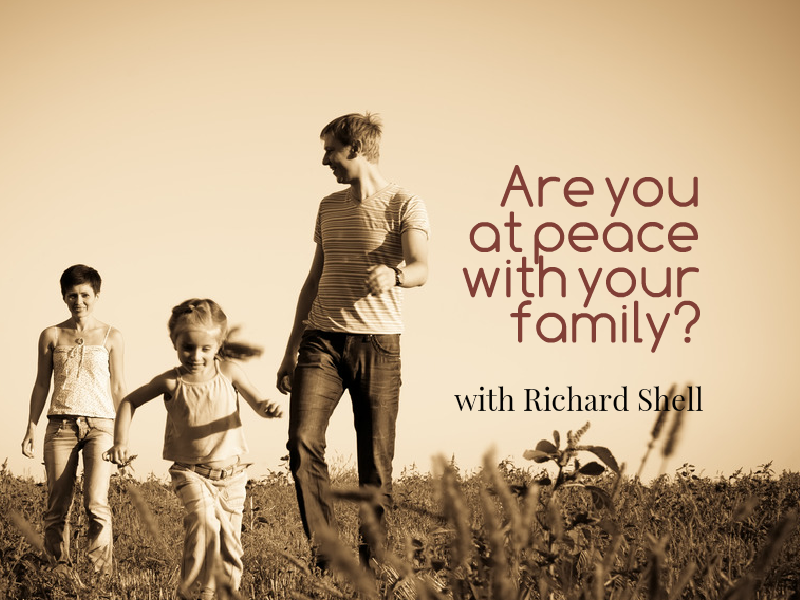 """Are you at peace with your family?"" with Richard Shell"