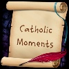 Catholic Moments Episode #2