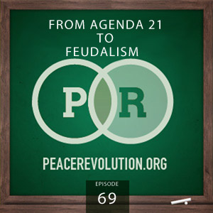 Peace Revolution episode 069: From Agenda 21 to Feudalism
