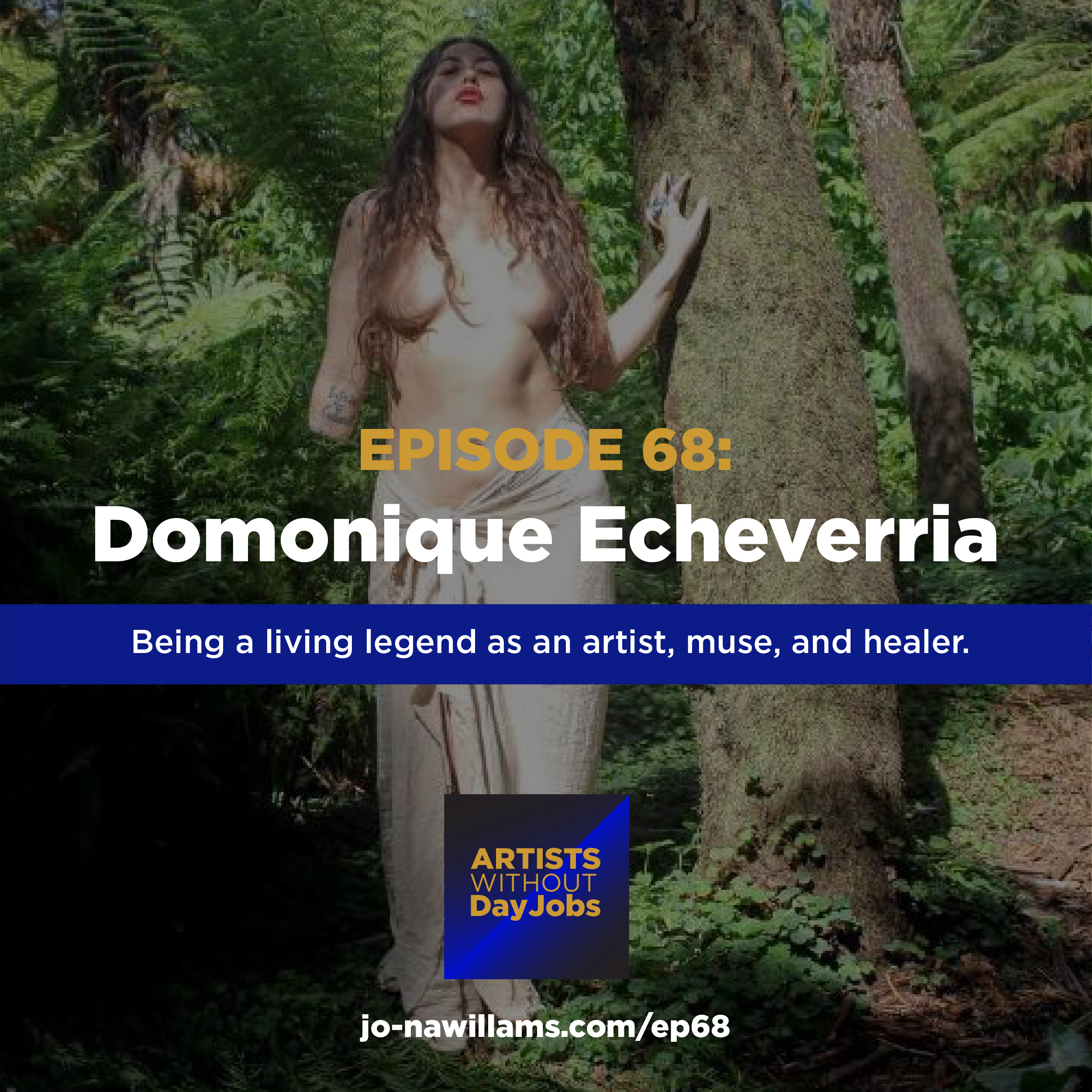 Ep 68: Being a living legend as an artist, muse, and healer w/ Domonique Echeverria