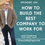 Artwork for Ep. 104: How to Build the Best Company to Work For