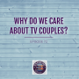 Artwork for Why Do We Care About TV Couples?