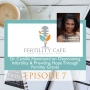 Artwork for Ep. 07 | Dr. Camille Hammond on Overcoming Infertility and Providing Hope Through Fertility Grants