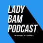 Artwork for Lady Bam Podcast with Mary McDonnell - Episode 6 - Dr. Erin Macdonald