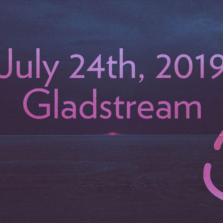 Artwork for Gladstream (July 24th, 2019)