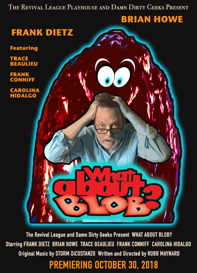 WHAT ABOUT BLOB? The most absorbing cross-stream comedy play yet from the Damn Dirty Geeks and The Revival League