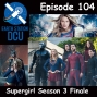 Artwork for The Earth Station DCU Episode 104 – Supergirl Season 3 Finale
