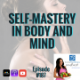Artwork for 187: Self Mastery in Body and Mind | Mindset and Motivation