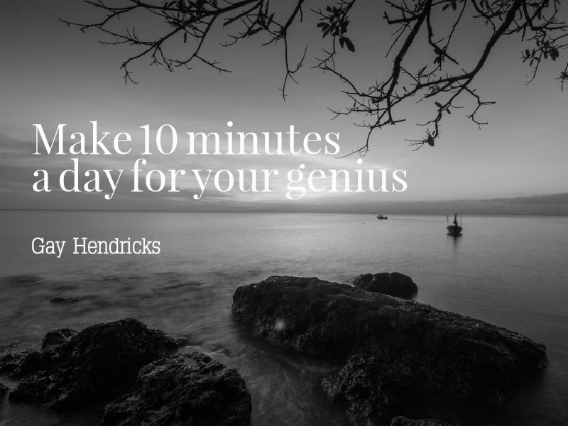 """Ten Minutes For Your Genius"" with Gay Hendricks"