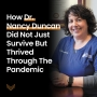 Artwork for How Dr. Nancy Duncan Did Not Just Survive But Thrived Through The Pandemic