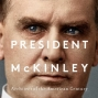 Artwork for William McKinley Got Us Here: Interview with Robert W. Merry about POTUS 25, American Expansion, Income Taxes, Presidents and Press and More