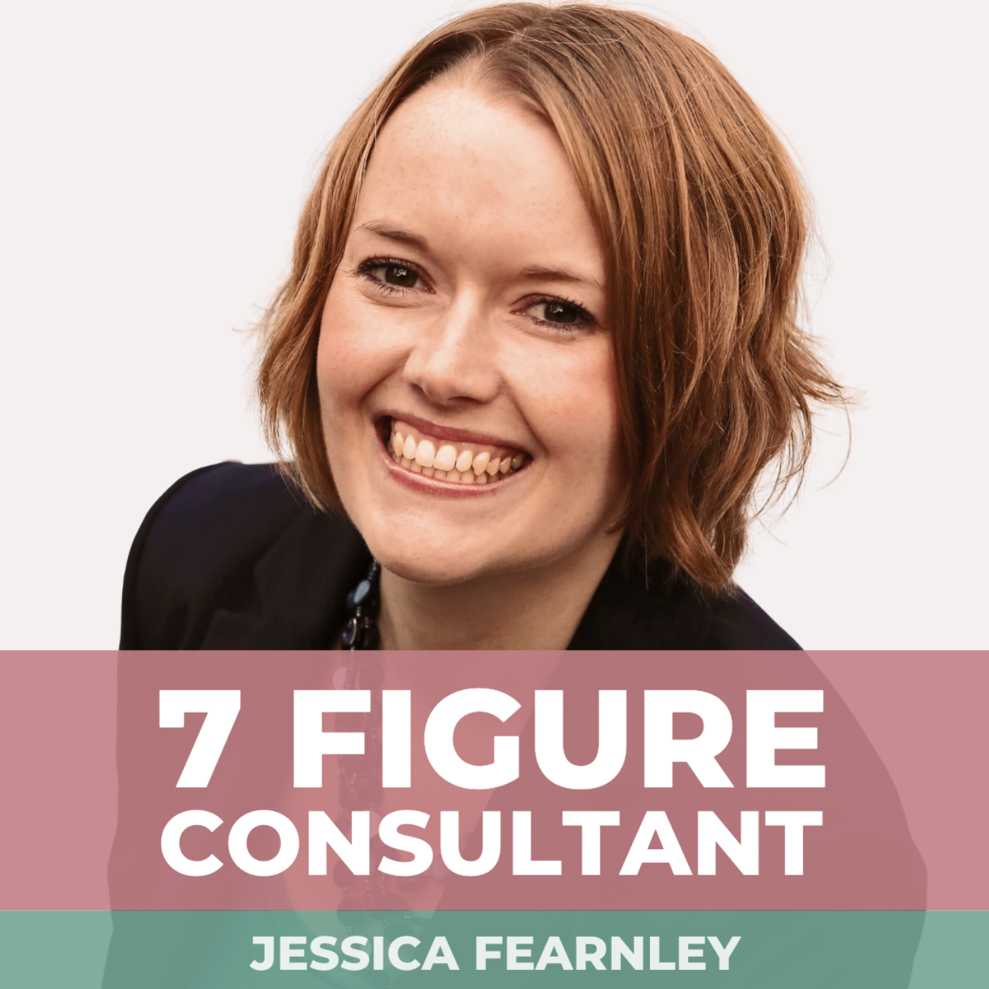 Seven Figure Consultant with Jessica Fearnley