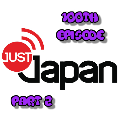 Just Japan Podcast 100: (Part 2) First Week in Japan