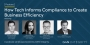 Artwork for How Tech Informs Compliance to Create Business Efficiency: Part II