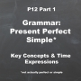 Artwork for P12 [1/5] Grammar: Present Perfect Simple - Key Concepts & Time Expressions
