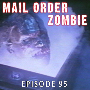 Mail Order Zombie: Episode 095