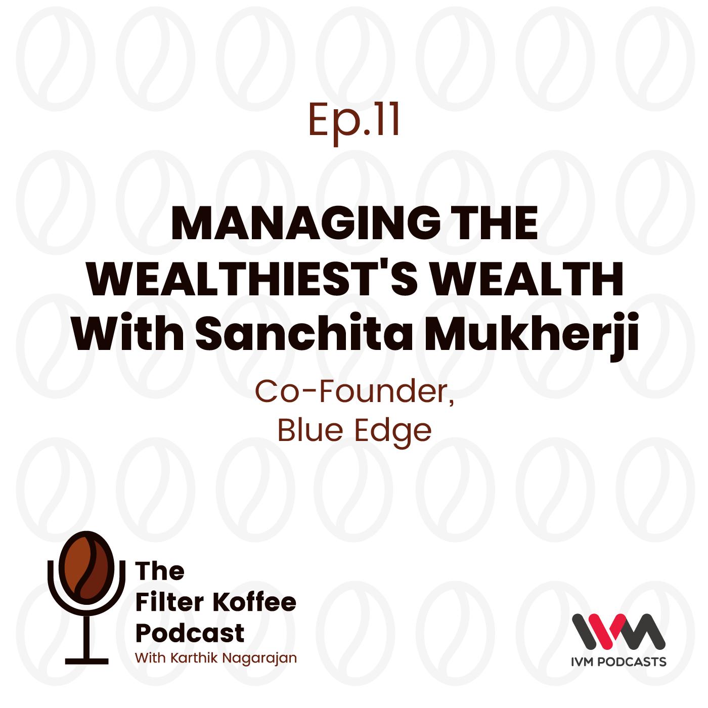 Ep. 11: Managing the Wealthiest's Wealth with Sanchita Mukherji