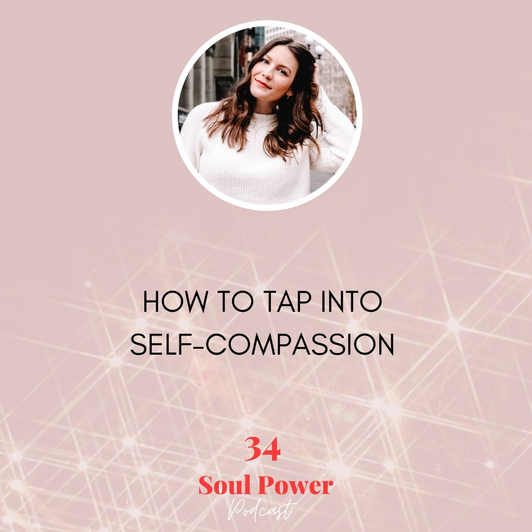 34: How to Tap Into Self-Compassion