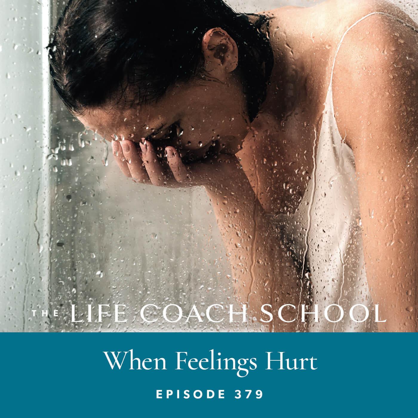 Ep #379: When Feelings Hurt
