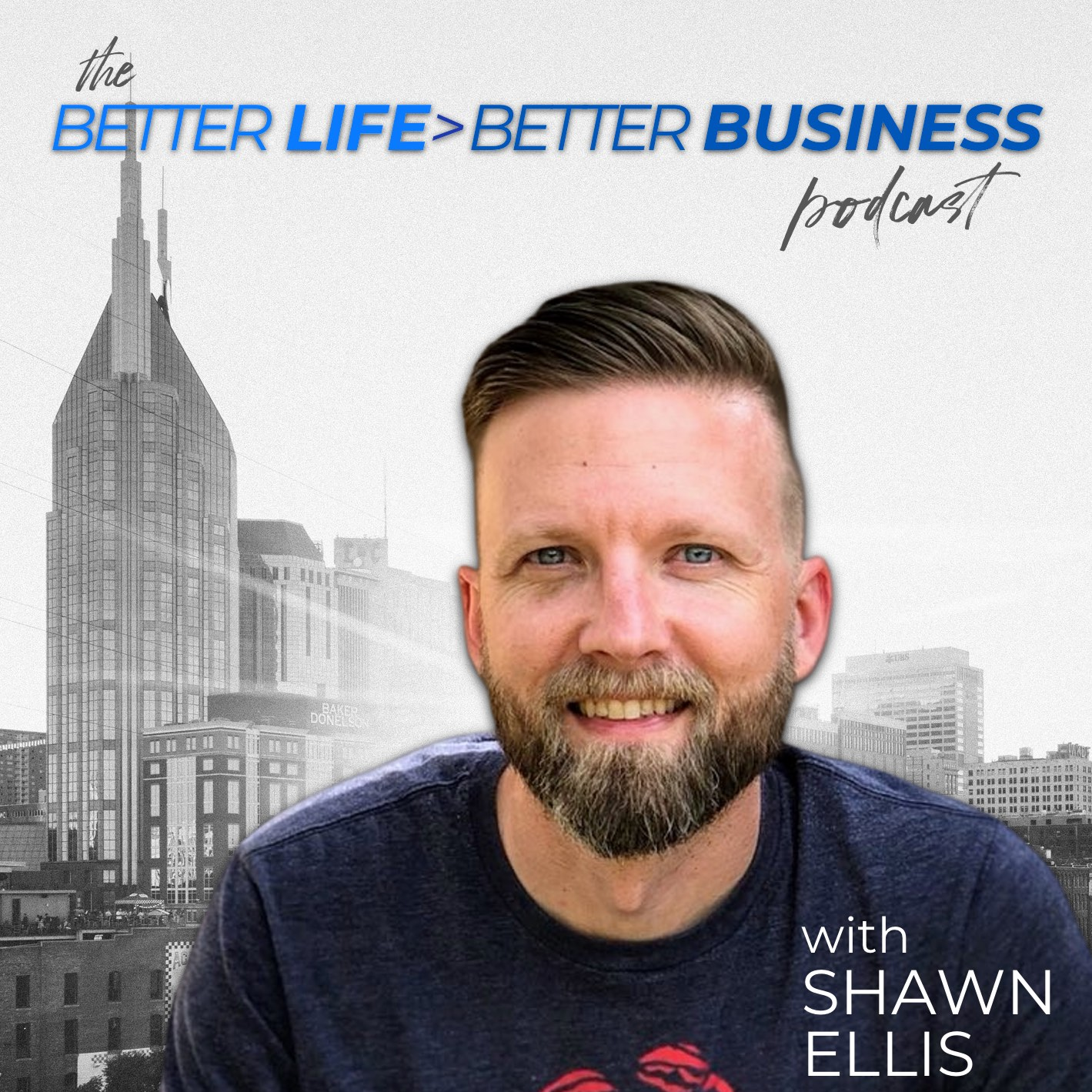 The Better Life > Better Business Podcast with Shawn Ellis