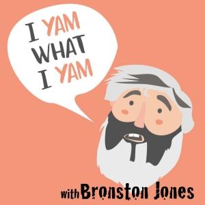 I Yam What I Yam with Bronston Jones