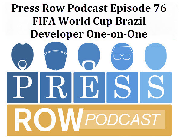 Press Row Podcast - FIFA World Cup Brazil Developer One-on-One