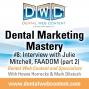Artwork for Dental Marketing Mastery #8: Julie Mitchell, FAADOM Part 2