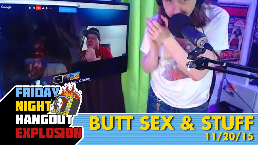 Butt Sex & Stuff - FRIDAY NIGHT HANGOUT EXPLOSION (11/20/15)
