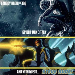 Fanboy Radio #388 - Spider-Man 3 Thoughts & Steve Rude