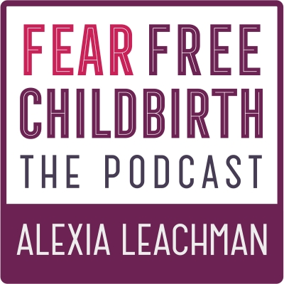 Fear Free Childbirth Podcast with Alexia Leachman show image