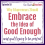 Artwork for Why Edupreneurs Should Embrace the Idea of Good Enough and Quit Trying to Be Perfect