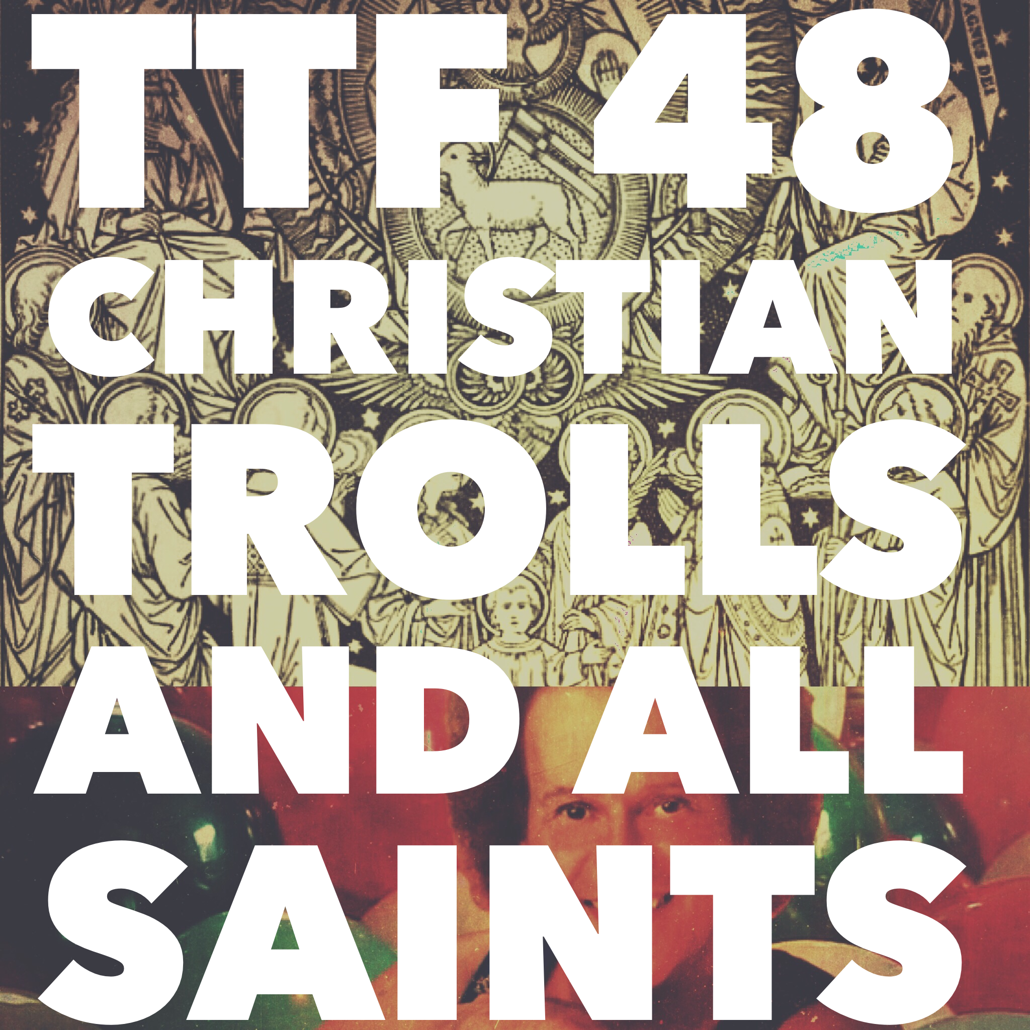 48: Christian Trolls and All Saints