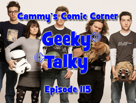 Cammy's Comic Corner - Geeky Talky - Episode 115