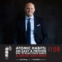 Artwork for Ep 158 - Atomic Habits: An Easy & Proven Way to Build Good Habits & Break Bad Ones   James Clear