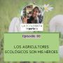 Artwork for Episodio 30 - Los agricultores ecológicos son mis héroes