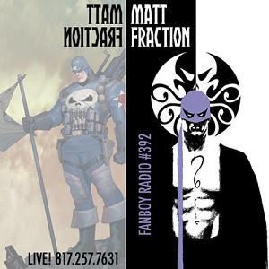 Fanboy Radio #392 - Matt Fraction (& Kelly Sue DeConnick) LIVE