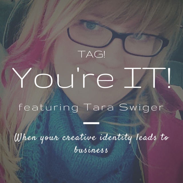 Tag! You're IT! Featuring Tara Swiger