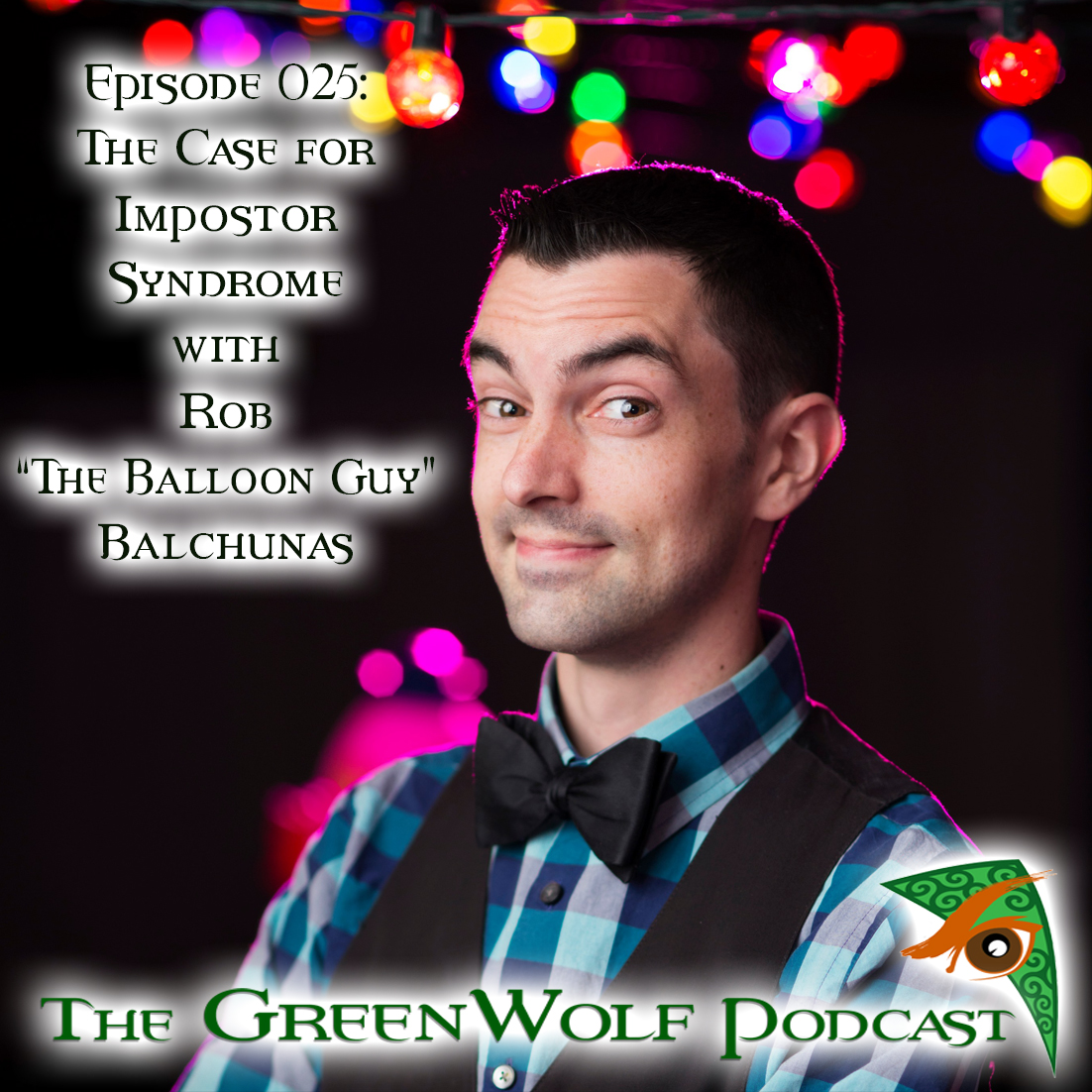 """The GreenWolf Podcast - Ep 025 -The Case for Impostor Syndrome with Rob """"The Balloon Guy"""" Balchunas"""