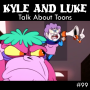 Artwork for Kyle and Luke Talk About Toons #99: She Has a Massive Squatch