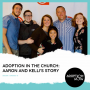 Artwork for Adoption in the Church: Aaron and Kelli's Story [S5E16]
