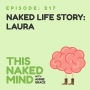 Artwork for EP 217: Naked Life Story - Laura