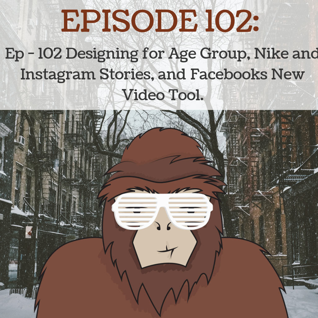 Artwork for  Ep - 102 Designing for Age Group, Nike and Instagram Stories, and Facebooks New Video Tool