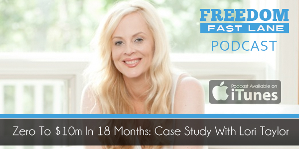 Zero To $10M In 18 Months Case Study With Lori Taylor