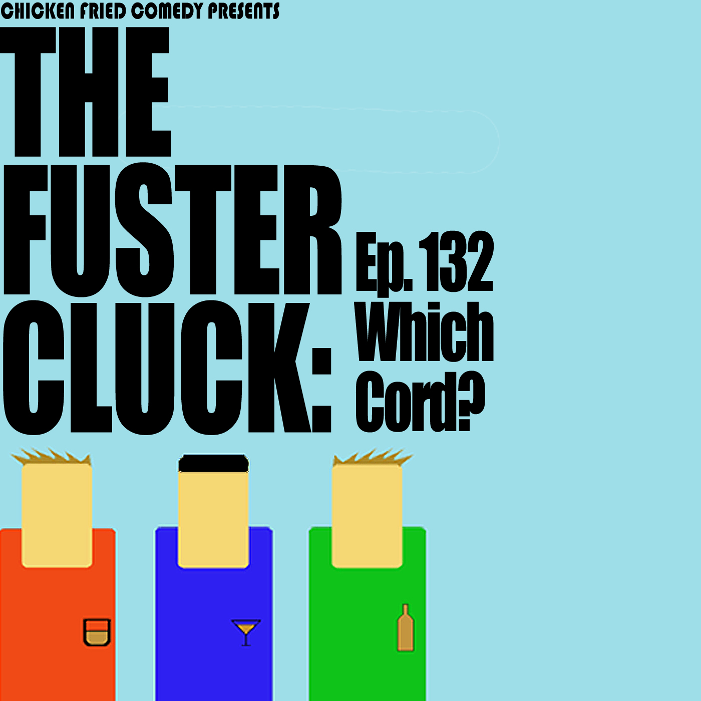 The Fustercluck Ep 132: Which Cord?