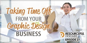 Taking Time Off From Your Graphic Design Business - RD027
