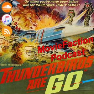 MovieFaction Podcast - Thunderbirds Are Go